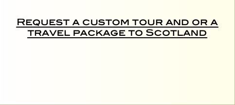 Request a custom tour and or a travel package to Scotland