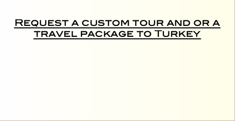 Request a custom tour and or a travel package to Turkey