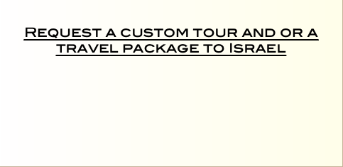 Request a custom tour and or a travel package to Israel